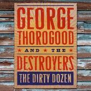 George Thorogood & The Destroyers, Dirty Dozen (CD)