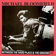 Michael Bloomfield, Between The Hard Place & The Ground & More (CD)