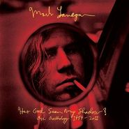 Mark Lanegan, Has God Seen My Shadow? An Anthology 1989-2011 (CD)