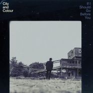 City And Colour, If I Should Go Before You [180 Gram Vinyl] (LP)