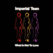 Imperial Teen, What Is Not To Love (CD)