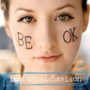 Ingrid Michaelson, Be Ok (CD)