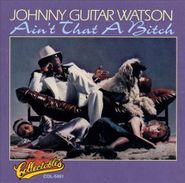 Johnny Guitar Watson, Ain't That A Bitch [Remastered w/ Bonus Tracks] (CD)