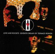Love And Rockets, Seventh Dream Of Teenage Heaven [Remastered Expanded Edition] (CD)