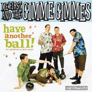 Me First And The Gimme Gimmes, Have Another Ball! The Unearthed A-Sides Album (CD)