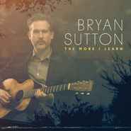 Bryan Sutton, The More I Learn (CD)