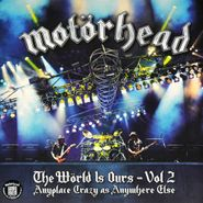 Motörhead, The Wörld Is Ours - Vol 2: Anyplace Crazy As Anywhere Else [Deluxe Edition] (CD)