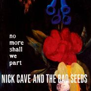 Nick Cave & The Bad Seeds, No More Shall We Part (CD)