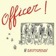 Officer!, Ossification (CD)
