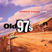 Old 97's, Wreck Your Life (CD)