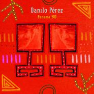 Danílo Perez, Panama 500 (CD)