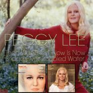 Peggy Lee, Then Was Then, Now Is Now / Bridge Over Troubled Water (CD)
