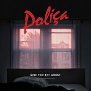 Poliça, Give You The Ghost (LP)