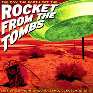 Rocket From The Tombs, The Day The Earth Met The Rocket From The Tombs (CD)