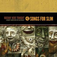 Various Artists, Songs For Slim: Rockin' Here Tonight - A Benefit For Slim Dunlap (CD)