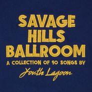 Youth Lagoon, Savage Hills Ballroom [Indie Exclusive Gold Vinyl] (LP)