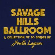youth lagoon savage hills ballroom lp