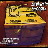 Slightly Stoopid, Slightly Not Stoned Enough To Eat Breakfast Yet Stoopid (CD)