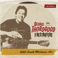 George Thorogood & The Destroyers, 2120 South Michigan Avenue (CD)