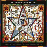Steve Earle, I'll Never Get Out Of This World Alive [Deluxe Edition] (CD)