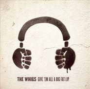 The Whigs, Give 'Em All A Big Fat Lip (CD)