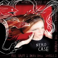 Neko Case, The Worse Things Get, The Harder I Fight, The Harder I Fight, The More I Love You (LP)
