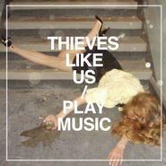 Thieves Like Us, Play Music (CD)