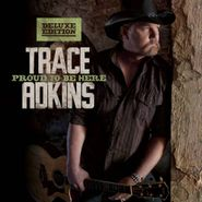 Trace Adkins, Proud To Be Here [Deluxe Edition] (CD)