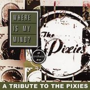 Various Artists, Where Is My Mind? A Tribute to The Pixies (CD)