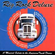 Various Artists, Rig Rock Deluxe: A Musical Salute To The American Truck Driver (CD)