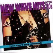 Various Artists, Just Can't Get Enough: New Wave Hits Of The '80s, Vol. 10 (CD)