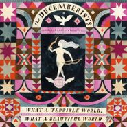 The Decemberists, What A Terrible World, What A Beautiful World (LP)