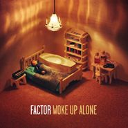 Factor, Woke Up Alone (CD)