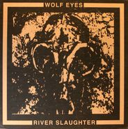 Wolf Eyes, River Slaughter [Limited Edition] (LP)