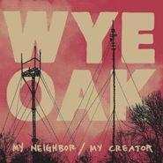 "Wye Oak, My Neighbor / My Creator (12"")"