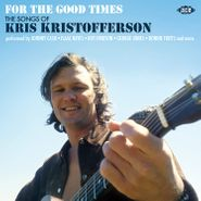 Various Artists, For The Good Times: The Songs Of Kris Kristofferson (CD)
