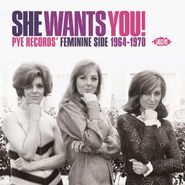 Various Artists, She Wants You! Pye Records' Feminine Side 1964-1970 (CD)