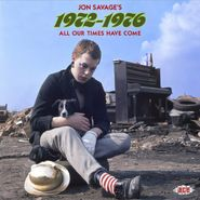Various Artists, Jon Savage's 1972-1976: All Our Times Have Come (CD)