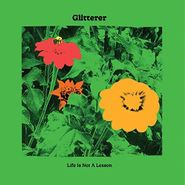 Glitterer, Life Is Not A Lesson (LP)