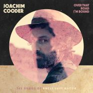 Joachim Cooder, Over That Road I'm Bound: The Songs Of Uncle Dave Macon (CD)