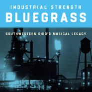 Various Artists, Industrial Strength Bluegrass: Southwestern Ohio's Musical Legacy (CD)