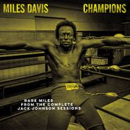Miles Davis, Champions: Rare Miles From The Complete Jack Johnson Sessions [Record Store Day Yellow Vinyl] (LP)