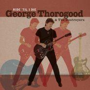 George Thorogood & The Destroyers, Ride 'Til I Die (LP)