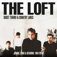 The Loft, Ghost Trains & Country Lanes: Studio, Stage And Sessions 1984-2015 (CD)