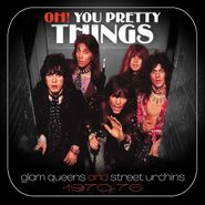 Various Artists, Oh! You Pretty Things: Glam Queens & Street Urchins 1970-76 (CD)