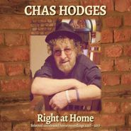 Chas Hodges, Right At Home: Selected Unreleased Home Recordings 2007-2017 (CD)