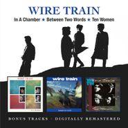 Wire Train, ...In A Chamber / Between Two Words / Ten Women (CD)