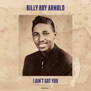 Billy Boy Arnold, I Ain't Got You [180 Gram Vinyl] (LP)