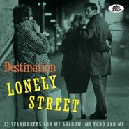 Various Artists, Destination Lonely Street: 32 Tearjerkers For My Shadow, My Echo & Me (CD)