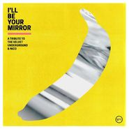 Various Artists, I'll Be Your Mirror: A Tribute To The Velvet Underground & Nico (CD)